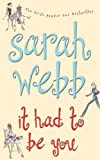 Front cover for the book It Had To Be You by Sarah Webb
