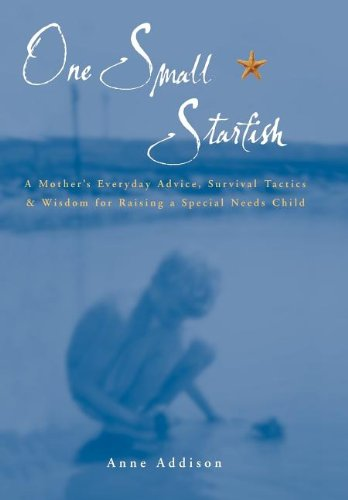 One Small Starfish  A Mothers Everyday Advice  Survival Tactics   Wisdom For Raising A Special Needs Child