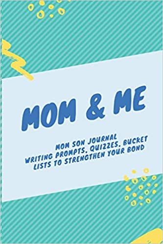 Mom & Me: Mom Son Journal: Writing prompts, quizzes, bucket