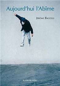Aujourd'hui l'abîme par Jérôme Baccelli