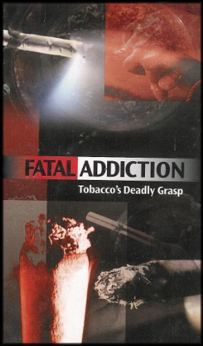 Fatal Addiction: Tobacco's Deadly Grasp (The Messages You Send Your Children About Smoking Could Mean the Difference Between Life and Death)