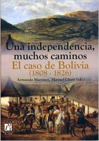 una-independencia-muchos-caminos-el-caso-de-bolivia-1808-1826-america-spanish-edition