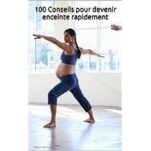 100 Conseils pour devenir enceinte rapidement (French Edition)