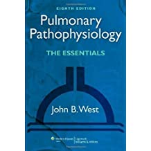 Pulmonary Pathophysiology: The Essentials by John B. West 8th (eighth) Revised Edition (2012)