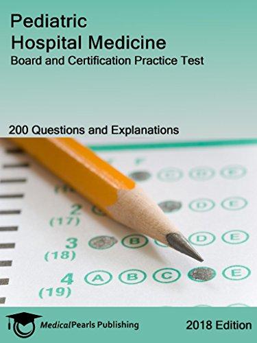 Pediatric Hospital Medicine: Board and Certification Practice Test (Pediatric Boards)