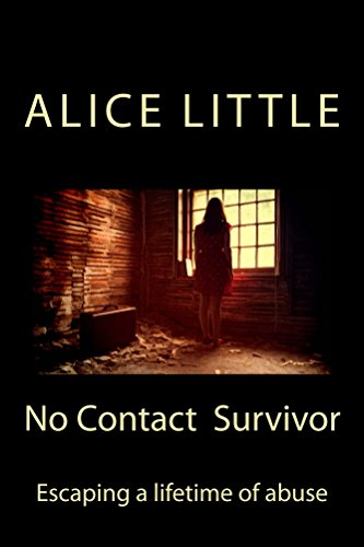 No Contact Survivor: Escaping a lifetime of abuse by [Little, Alice]