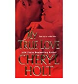 [My True Love] [by: Cheryl Holt]