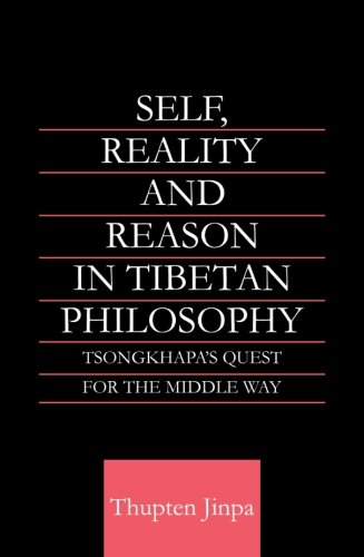 Self, Reality and Reason in Tibetan Philosophy: Tsongkhapa's Quest for the Middle Way (Routledge Critical Studies in Bud