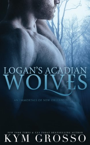 Logan's Acadian Wolves: Immortals of New Orleans, Book 4 (Volume 4)