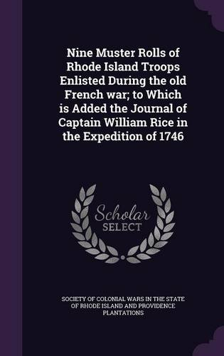 Download Nine Muster Rolls of Rhode Island Troops Enlisted During the Old French War; To Which Is Added the Journal of Captain William Rice in the Expedition of 1746 ebook