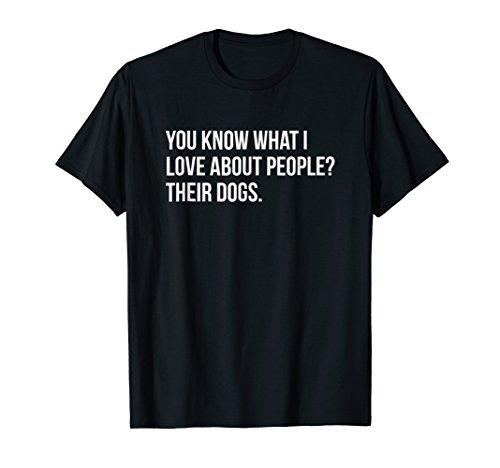 Funny Sarcastic Thing I Love About People Are Dogs T-shirt