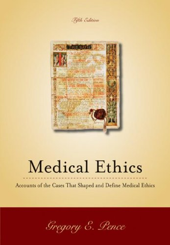 Medical Ethics: Accounts of the Cases that Shaped and Define Medical Ethics