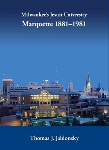 Download Milwaukee's Jesuit University: Marquette, 1881-1981 (Urban Life Series) PDF