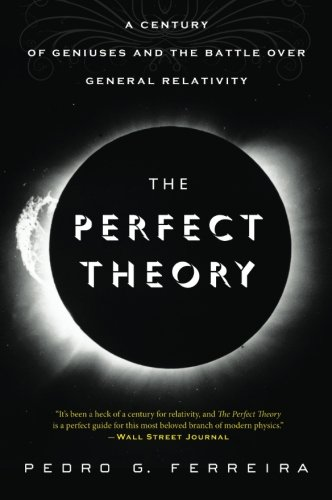 The Perfect Theory: A Century of Geniuses and the Battle over General Relativity - Ferreira Ruby