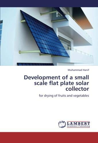 Development of a small scale flat plate solar collector: for drying of fruits and vegetables