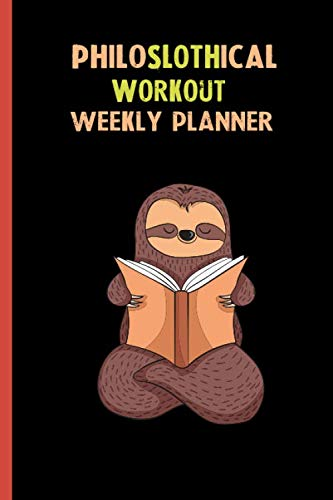 Philoslothical Workout Weekly Planner: Habit Tracker, Build Healthy Routines, Achieve Goals and Live Your Best Life (Best Weekly Workout Routine For Men)