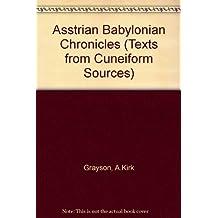 Asstrian Babylonian Chronicles (Texts from Cuneiform Sources) by A.Kirk Grayson (2000-05-02)