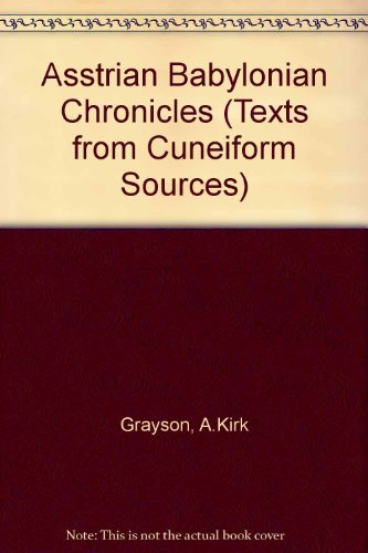 Assyrian and Babylonian Chronicles (Texts from Cuneiform Sources) by Albert Kirk Grayson (2000-09-01)