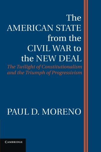 Download The American State from the Civil War to the New Deal: The Twilight of Constitutionalism and the Triumph of Progressivism pdf