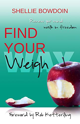 Find Your Weigh: Renew Your Mind & Walk In Freedom by [Bowdoin, Shellie]