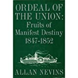Ordeal of the Union : Fruits of Manifest Destiny, 1847-1852, Nevins, Allan, 0684104237