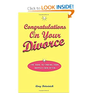 Congratulations on Your Divorce: The Road to Finding Your Happily Ever After Amy Botwinick