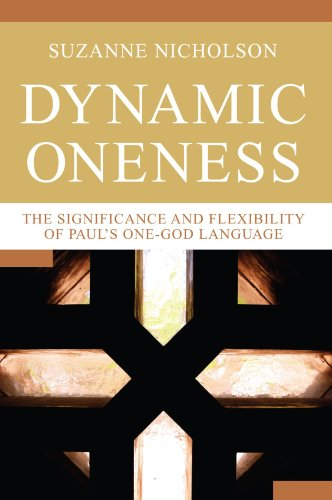 Dynamic Oneness: The Significance and Flexibility of Paul's One-God Language by Wipf & Stock Pub