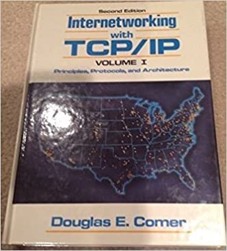 Internetworking With Tcp/Ip: Principles, Protocols, And Architecture (Internetworking With TCP/IP Vol. 1) Douglas Comer