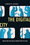 "Germaine R. Halegoua, ""The Digital City: Media and the Social Production of Place"" (NYU Press, 2019)"