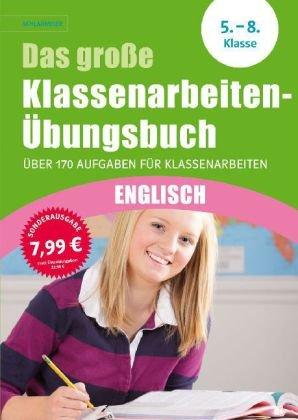 Das große Klassenarbeiten-Übungsbuch Englisch 5.-8. Klasse: Über 170 Aufgaben für Klassenarbeiten