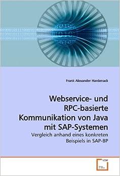 Webservice- und RPC-basierte Kommunikation von Java mit SAP-Systemen: Vergleich anhand eines konkreten Beispiels in SAP-BP