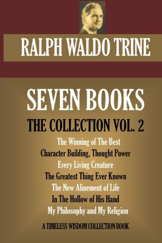 Ralph Waldo Trine's Seven Books: (The Collection: Vol. 2) (Timeless Wisdom Collection)