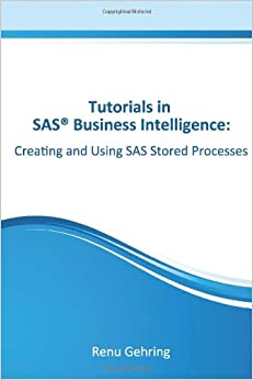 Creating and Using SAS Stored Processes: Tutorials in SAS Business Intelligence