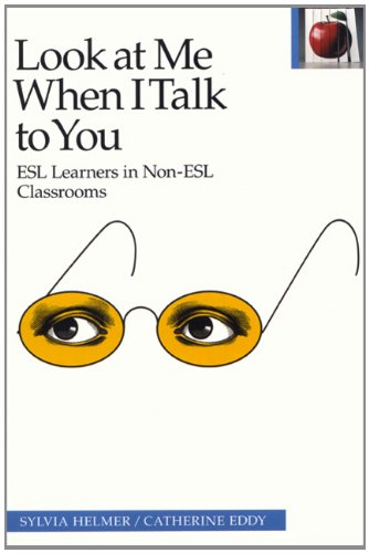 Look at Me When I Talk to You: ESL Learners in Non-ESL Classrooms (Pippin Teacher's Library)