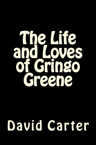 Book: The Life and Loves of Gringo Greene by David Carter