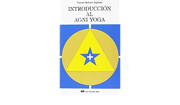 Introduccion Al AGNI Yoga (Spanish Edition): Vicente Beltran ...