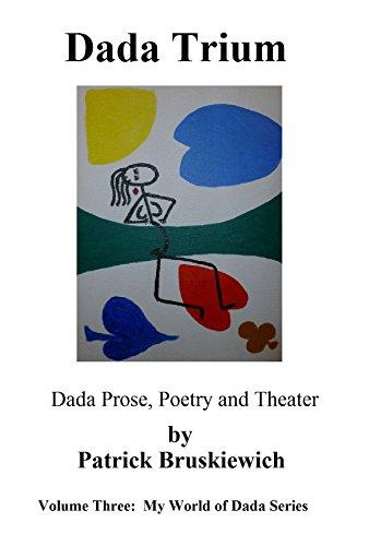 Dada Trium: Dada Prose, Poetry and Theater (My World of Dada Book 3) (English Edition)