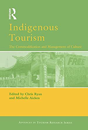 indigenous tourism the cultural politics of Cultural politics, cultural policy and cultural tourism introduction many writers have written about important political dimensions of tourism on a range of topics.