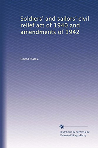 Soldiers' and sailors' civil relief act of 1940 and amendments of 1942
