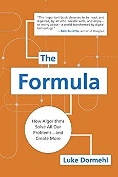 The Formula: How Algorithms Solve All Our Problems . . . and Create More by [Dormehl, Luke]