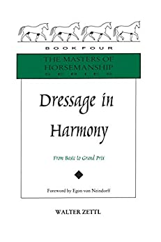 Dressage in Harmony: From Basic to Grand Prix (Masters of Horsemanship Series) by [Zettl, Walter]