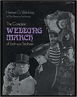 The Complete Wedding March Of Erich Von Stroheim American Film Institute Series Herman G Weinberg 9780316928427 Amazon Books