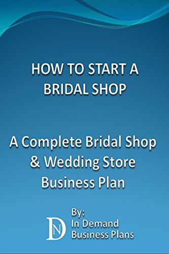 How To Start A Bridal Shop: A Complete Bridal Shop & Wedding Store Business Plan