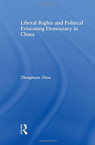 Liberal Rights and Political Culture: Envisioning Democracy in China (East Asia: History, Politics, Sociology and Cultur