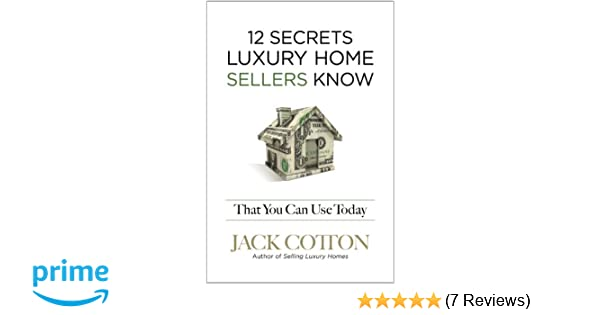 12 Secrets Luxury Home Sellers Know That YOU Can Use Today: Jack ...
