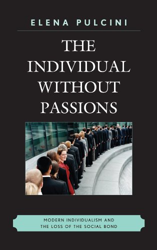 The Individual without Passions: Modern Individualism and the Loss of the Social Bond