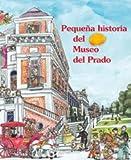 img - for Pequena historia del museo del prado/ Short History Of Prado Museum (Pequenas historias/ Short Stories) (Spanish Edition) book / textbook / text book