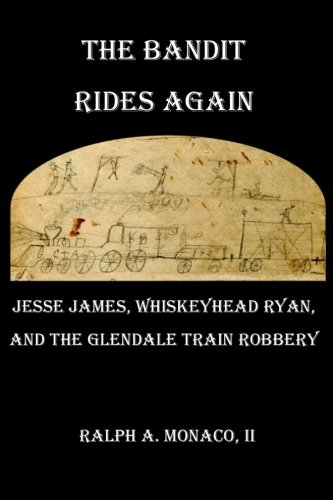 Read Online The Bandit Rides Again: Jesse James, Whiskeyhead Ryan, and the Glendale Train Robbery pdf