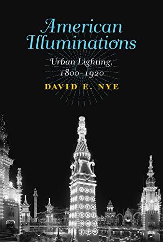 American Illuminations: Urban Lighting, 1800-1920 (The MIT Press)