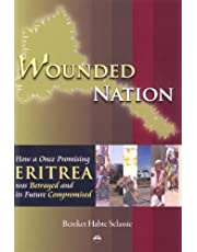 Wounded Nation: How a Once Promising Eritrea Was Betrayed and Its Future Compromised